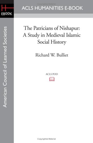 The Patricians of Nishapur: A Study in Medieval Islamic Social History (Acls History E-book Project)
