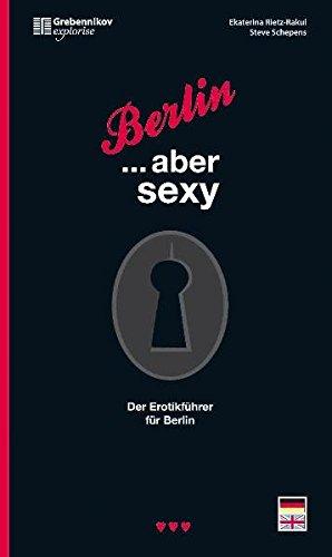 Berlin ... aber sexy. Der Erotikführer für die Hauptstadt