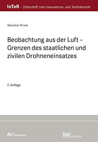 Beobachtung aus der Luft: Grenzen des staatlichen und zivilen Drohneneinsatzes (InTeR-Schriftenreihe)