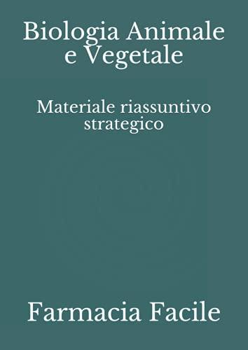 Biologia Animale e Vegetale: Materiale riassuntivo strategico