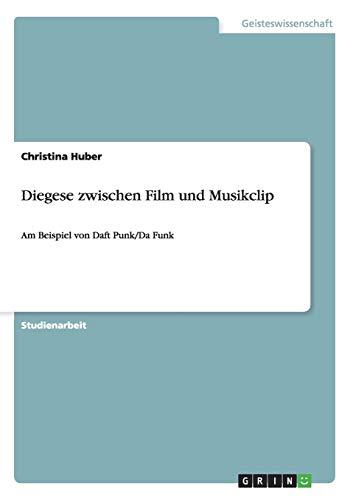 Diegese zwischen Film und Musikclip: Am Beispiel von Daft Punk/Da Funk