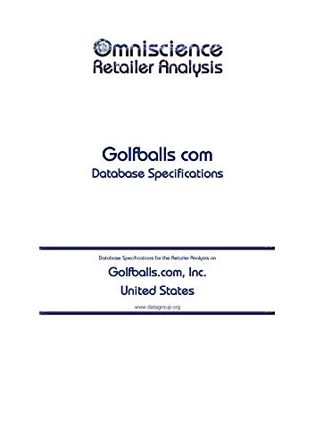 Golfballs.com, Inc. - United States: Retailer Analysis Database Specifications (Omniscience Retailer Analysis - United States Book 40885) (English Edition)