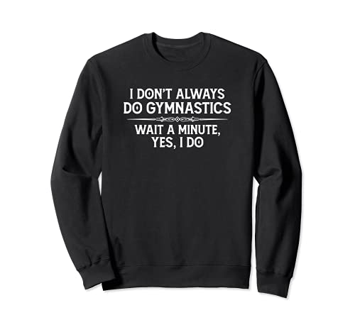 Gymnast Gifts - I Don't Always Do Gymnastics Yes I Do Funny Sudadera
