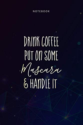 Basic 6x9 inch Lined Notebook Drink Coffee Put On Some Mascara And Handle It: Daily, To Do List, 114 Pages, Planning, 6x9 inch, Paycheck Budget, Teacher, Budget Tracker