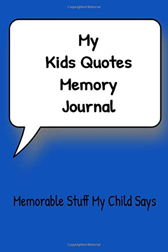 My Kids Quotes Memory Journal Funny Stuff My Child Says: A parent's memory book of memorable sayings from their child, Funny quotes, Quotable sayings, ... 6 x 9 notebook, Sapphire blue Cover