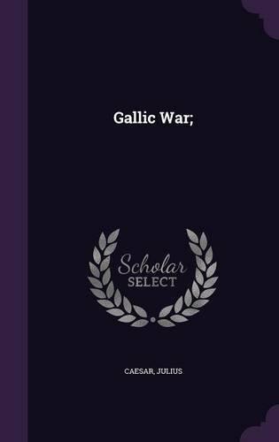 Gallic War; by Julius Caesar (2015-09-07)