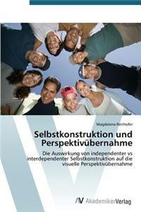 Selbstkonstruktion und Perspektivübernahme: Die Auswirkung von independenter vs interdependenter Selbstkonstruktion auf die visuelle Perspektivübernahme