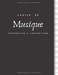 Cahier de Musique INSPIRATION & COMPOSITION: Grand Format | 100 Pages | PAPIER BLANC avec 13 Portées par page | Couverture sobre en Noir et Blanc.