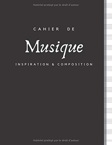 Cahier de Musique INSPIRATION & COMPOSITION: Grand Format   100 Pages   PAPIER BLANC avec 13 Portées par page   Couverture sobre en Noir et Blanc.