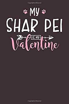 My Shar Pei is My Valentine: 6x9 Cute Shar Pei Notebook Journal Paper Book for Dog Mom and Dog Dad