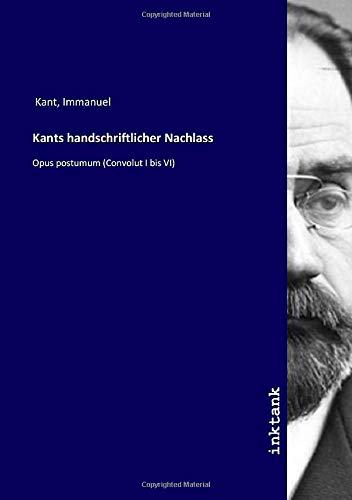 Kants handschriftlicher Nachlass: Opus postumum (Convolut I bis VI)