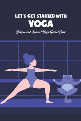 Let's Get Started with Yoga: Simple and Detail Yoga Guide Book: Yoga Tutorials