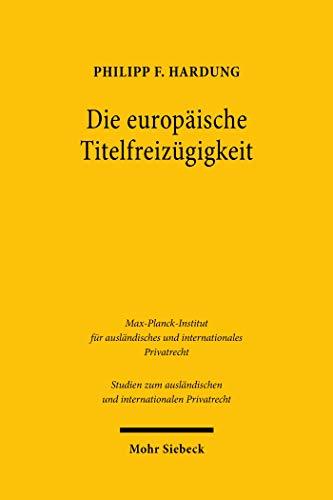 Die europäische Titelfreizügigkeit: Ein Beitrag zur Konsolidierung und Kohärenzförderung (Studien zum ausländischen und internationalen Privatrecht)