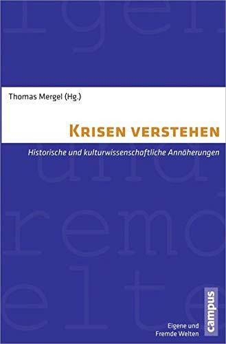 Krisen verstehen: Historische und kulturwissenschaftliche Annäherungen (Eigene und Fremde Welten)