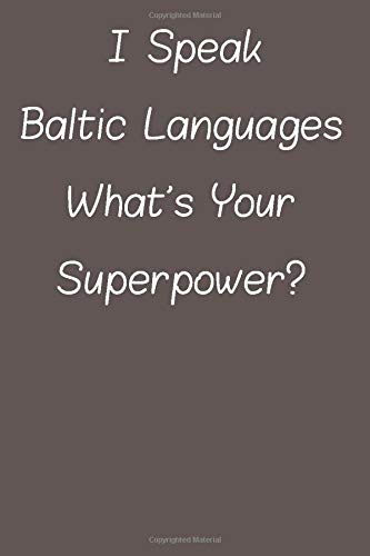 Compare Textbook Prices for I Speak Baltic Languages What's Your Superpower: Lined Notebook / Journal Gift, 120 Pages, 6*9, Soft Cover, Matte Finish  ISBN 9781659851625 by lovers, samamweb