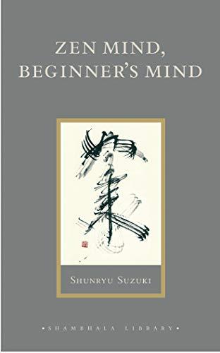 Zen Mind, Beginner's Mind: Informal Talks on Zen Meditation and Practice (Shambhala Library)