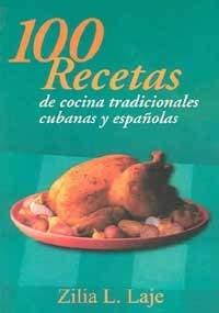 100 Recetas de cocina tradicionales/100 recipes of traditional cuisines: Platos Tipicos Cubanos y espanoles/Typical Cuban and spanish dishes