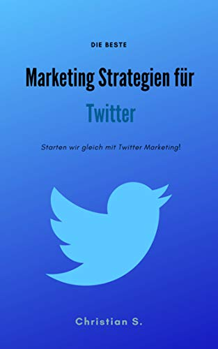 Marketing Strategien für Twitter: Starten wir gleich mit Twitter Marketing!