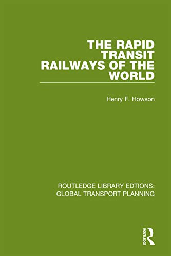 The Rapid Transit Railways of the World (Routledge Library Edtions: Global Transport Planning Book 13) (English Edition)