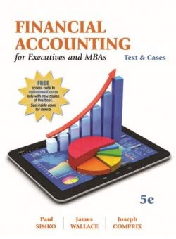 Compare Textbook Prices for Financial Accounting for Executives and MBAs 5th Edition ISBN 9781618533661 by Paul Simko,James Wallace,Joseph Comprix