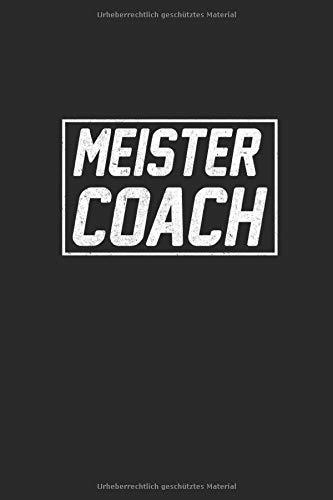 Meister Coach: Notizbuch Planer Tagebuch Schreibheft Notizblock - Geschenk-Idee für Trainer, Fußball Coach, Übungsleiter. Aufstellung, Strategie ... x 22.9 cm, 6