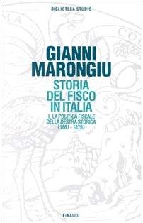 Storia del fisco in Italia. La politica fiscale della Destra storica (1861-1876) (Vol. 1)