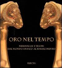 Oro nel tempo. Meraviglie e tesori dal mondo antico al Rinascimento (Arte. Varie)