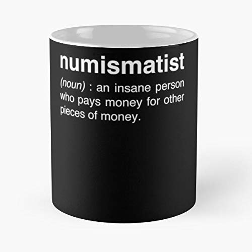 Currency Numismatics Collecting Numismatic Funny Collector Collection Coin - Best 11 Ounce Ceramic Mug - Classic Mug for Coffee, Tea, Chocolate or Latte