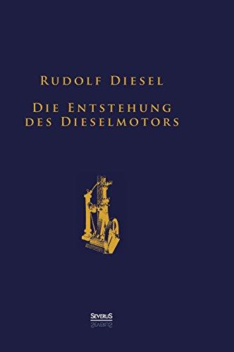 Die Entstehung des Dieselmotors: Sonderausgabe anlässlich des 100. Todestages von Rudolf Diesel