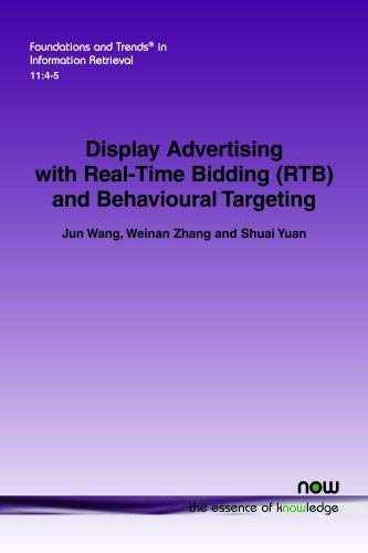 Display Advertising with Real-Time Bidding (RTB) and Behavioural Targeting (Foundations and Trends(r) in Information Retrieval)