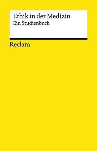 Ethik in der Medizin: Ein Studienbuch (Reclams Universal-Bibliothek)