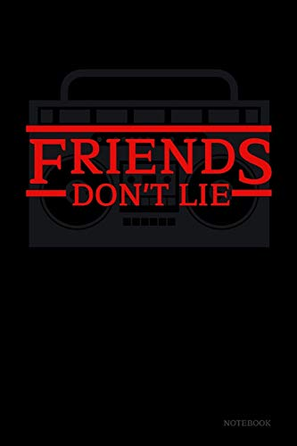 Friends Don't Lie Notebook: Stranger Things Quotes Eleven - Radio Black Cover Book 6x9' 120 Pages...