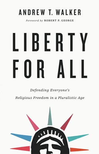 Liberty for All: Defending Everyone's Religious Freedom in a Pluralistic Age