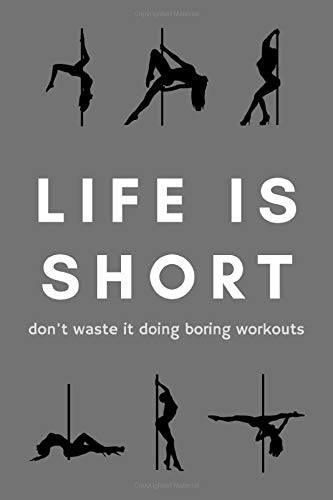 Pole Dance Notebook Life Is Short Don't Waste It Doing Boring Workouts: Funny Pole Dancing Gifts Idea Journal Notebook For Dancer - 120 Pages (6