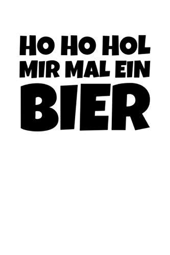 Ho Ho Hol Mir Mal Ein Bier: Notizbuch Journal Tagebuch 100 linierte Seiten | 6x9 Zoll (ca. DIN A5)