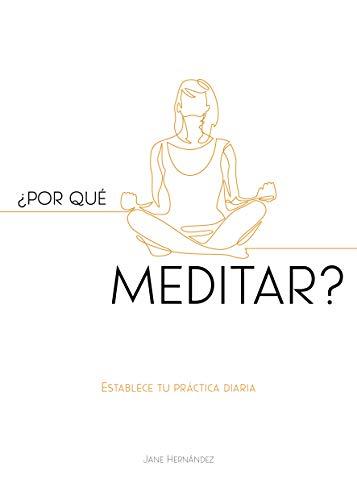 ¿Por qué meditar? : Establece tu práctica diaria (Spanish Edition)