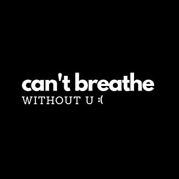 Can't Breathe Without U