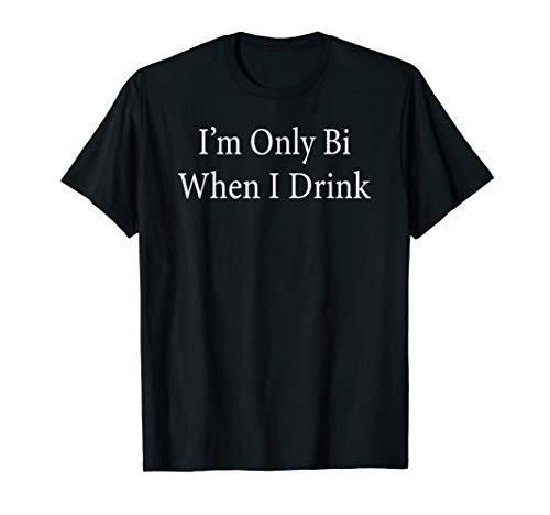 I'm Only Bi Drink Hotwife Swinger Lesbian Gay Group Orgy Sex T-Shirt