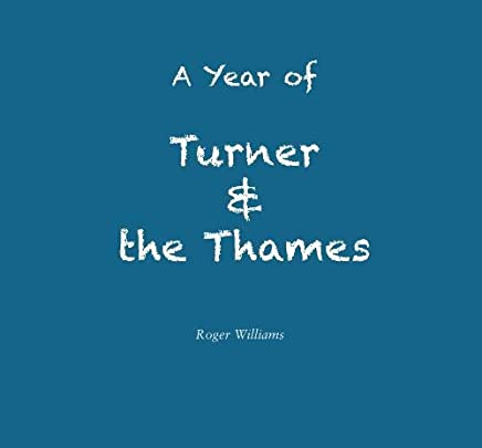 A Year of Turner and the Thames: ...in which galleries are visited, excursions are made and drawings are attempted