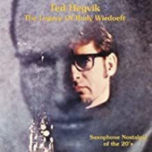 Ted Hegvik, The Legacy of Rudy Wiedoeft: Saxophone Classics of the 1920's