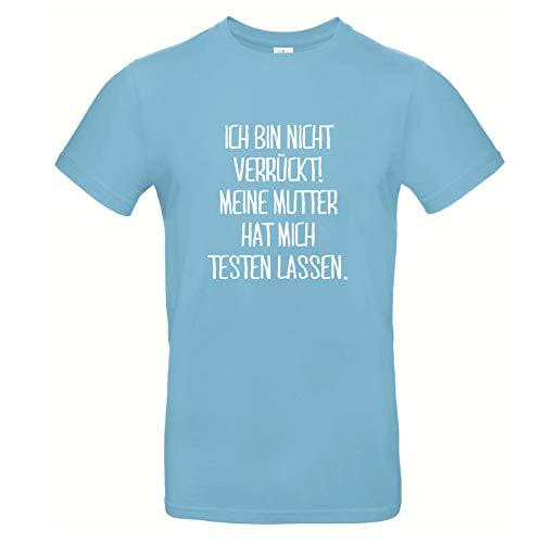 Herren T-Shirt 'Ich bin nicht verrückt, meine Mutter hat mich testen lassen.' Baumwolle