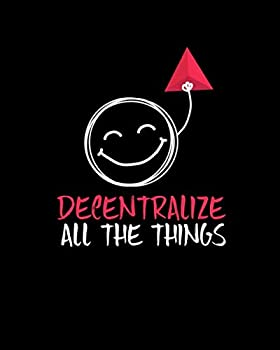 Decentralize All The Things  Decentralize All The Things Funny Blockchain Technology 2021-2022 Weekly Planner & Gratitude Journal  110 Pages 8  x .. Notes Thankfulness Reminders & To Do Lists