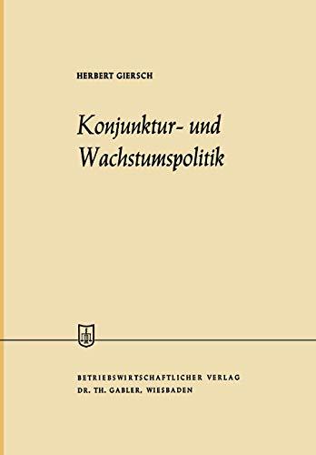 Konjunktur- und Wachstumspolitik in der offenen Wirtschaft: Allgemeine Wirtschaftspolitik, Zweiter Band (Die Wirtschaftswissenschaften)