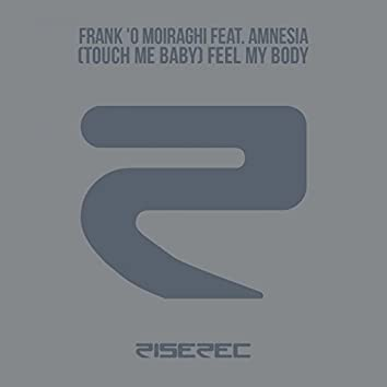 (Touch Me Baby) Feel My Body [feat. Amnesia]
