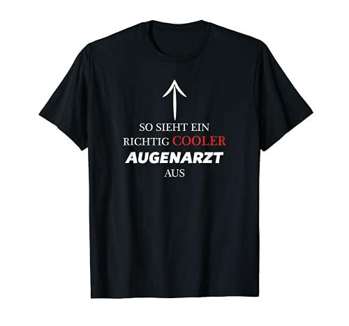 So Sieht Ein Richtig Cooler AUGENARZT Aus - Lustig T-Shirt