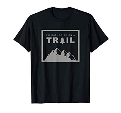 I'd Rather Be On A Trail Hiking T-Shirt
