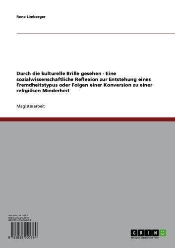 Durch die kulturelle Brille gesehen - Eine sozialwissenschaftliche Reflexion zur Entstehung eines Fremdheitstypus oder Folgen einer Konversion zu einer religiösen Minderheit