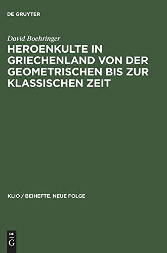 Heroenkulte in Griechenland von der geometrischen bis zur klassischen Zeit: Attika, Argolis, Messenien (KLIO / Beihefte. Neue Folge, 3, Band 3)