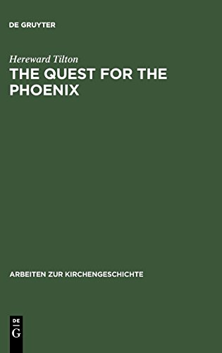 The Quest for the Phoenix: Spiritual Alchemy and Rosicrucianism in the Work of Count Michael Maier (1569-1622) (Arbeiten zur Kirchengeschichte, Band 88)