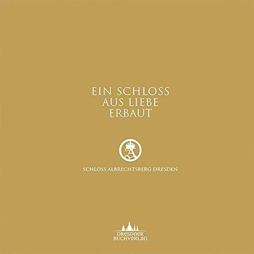 Ein Schloss aus Liebe erbaut: Schloss Albrechtsberg Dresden